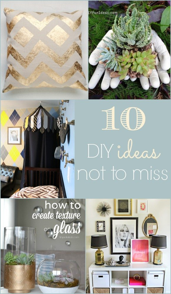 10 DIY Ideas Not to Miss