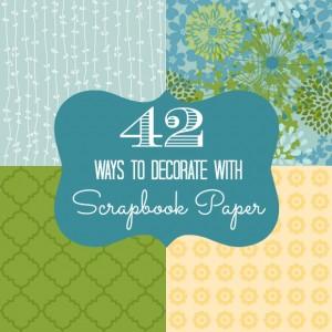 decorate with scrapbook paper