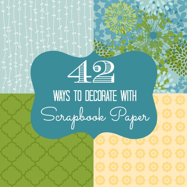 42 ways to decorate with scrapbook paper