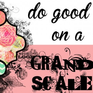 do good on a grand scale