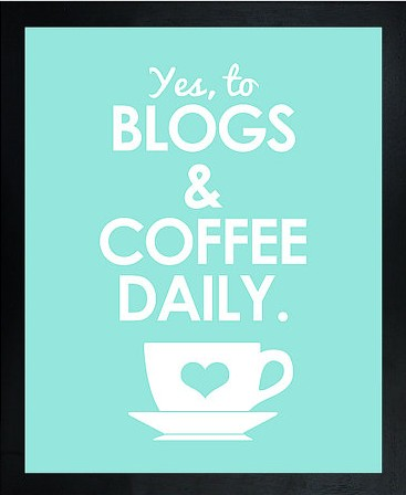 yes to blogs and coffee daily