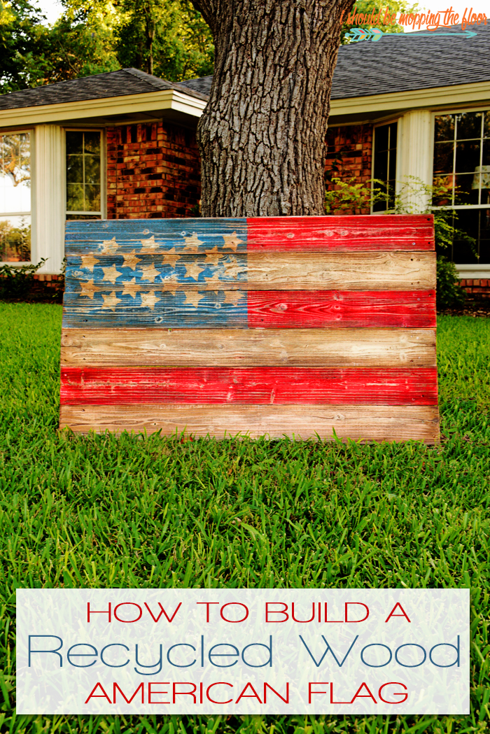 Patriotic Decor for July 4th - How to Build a Recycled Wood American Flag by I Should be Mopping the Floor